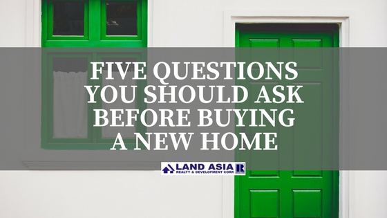 FIVE QUESTIONS YOU SHOULD ASK BEFORE BUYING A NEW HOME